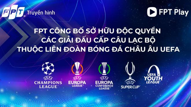 FPT Telecom độc quyền phát sóng giải đấu UEFA